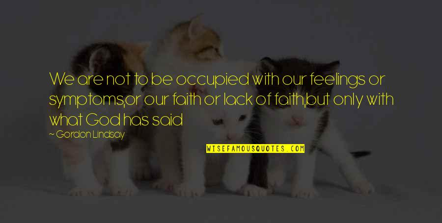 We'be Quotes By Gordon Lindsay: We are not to be occupied with our