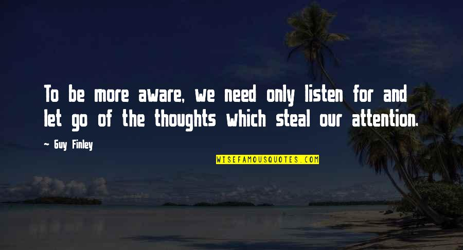 We'be Quotes By Guy Finley: To be more aware, we need only listen