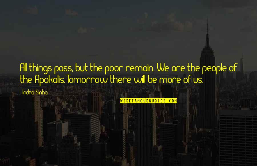 We'be Quotes By Indra Sinha: All things pass, but the poor remain. We