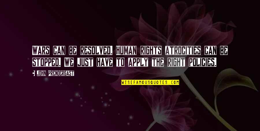 We'be Quotes By John Prendergast: Wars can be resolved. Human rights atrocities can