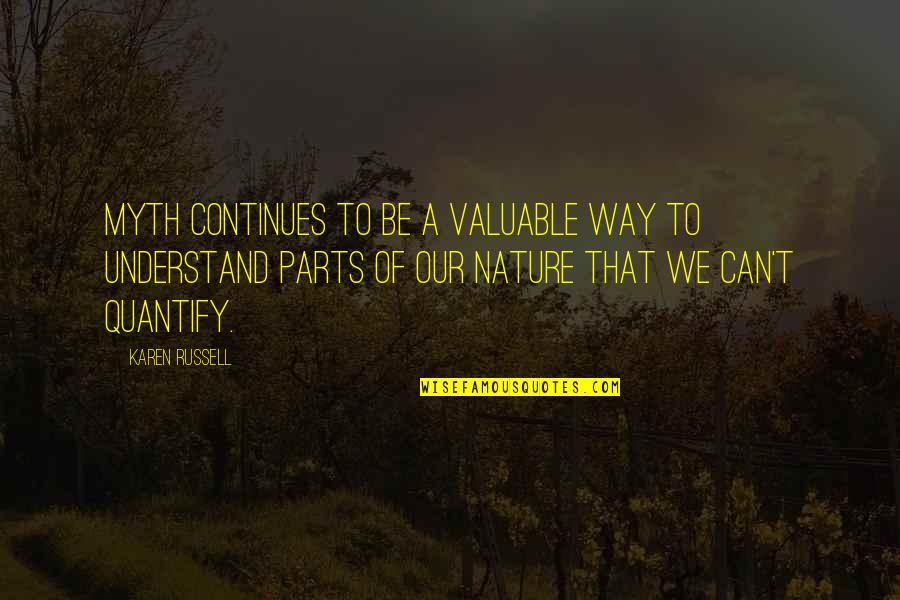 We'be Quotes By Karen Russell: Myth continues to be a valuable way to