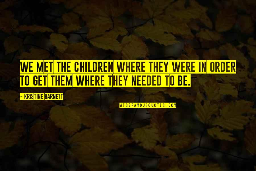 We'be Quotes By Kristine Barnett: We met the children where they were in