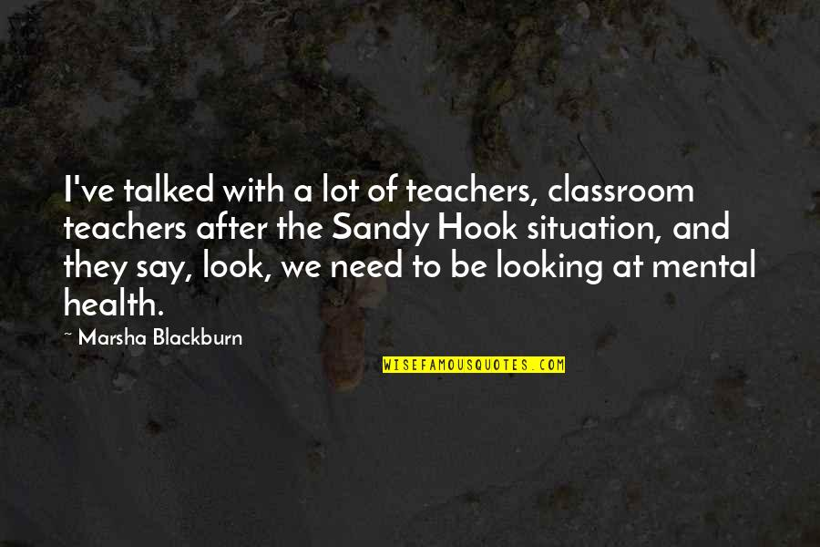 We'be Quotes By Marsha Blackburn: I've talked with a lot of teachers, classroom