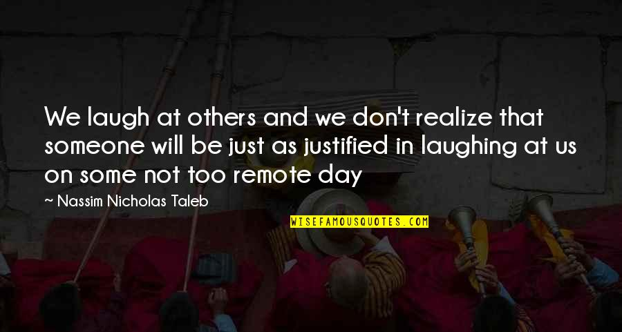 We'be Quotes By Nassim Nicholas Taleb: We laugh at others and we don't realize