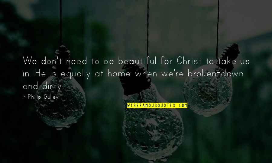 We'be Quotes By Philip Gulley: We don't need to be beautiful for Christ