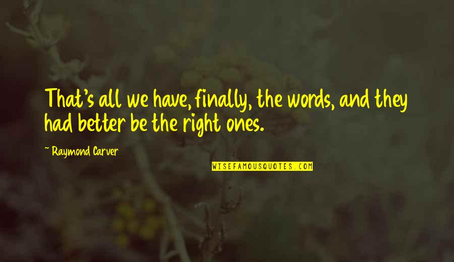 We'be Quotes By Raymond Carver: That's all we have, finally, the words, and