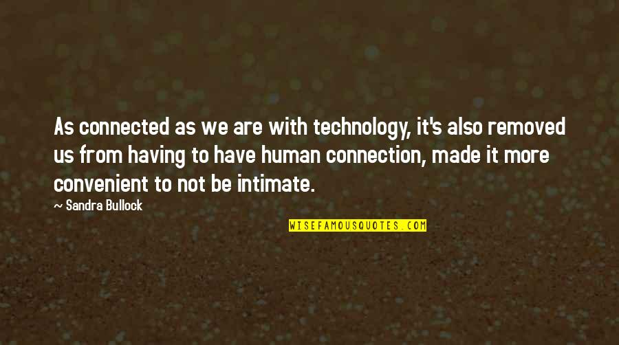 We'be Quotes By Sandra Bullock: As connected as we are with technology, it's