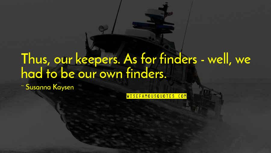 We'be Quotes By Susanna Kaysen: Thus, our keepers. As for finders - well,