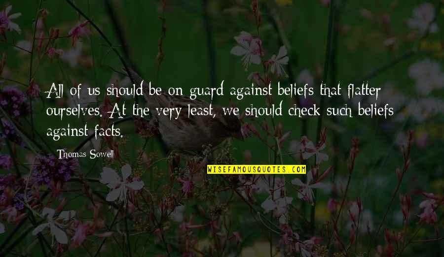 We'be Quotes By Thomas Sowell: All of us should be on guard against