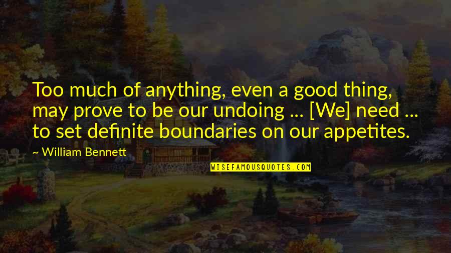 We'be Quotes By William Bennett: Too much of anything, even a good thing,