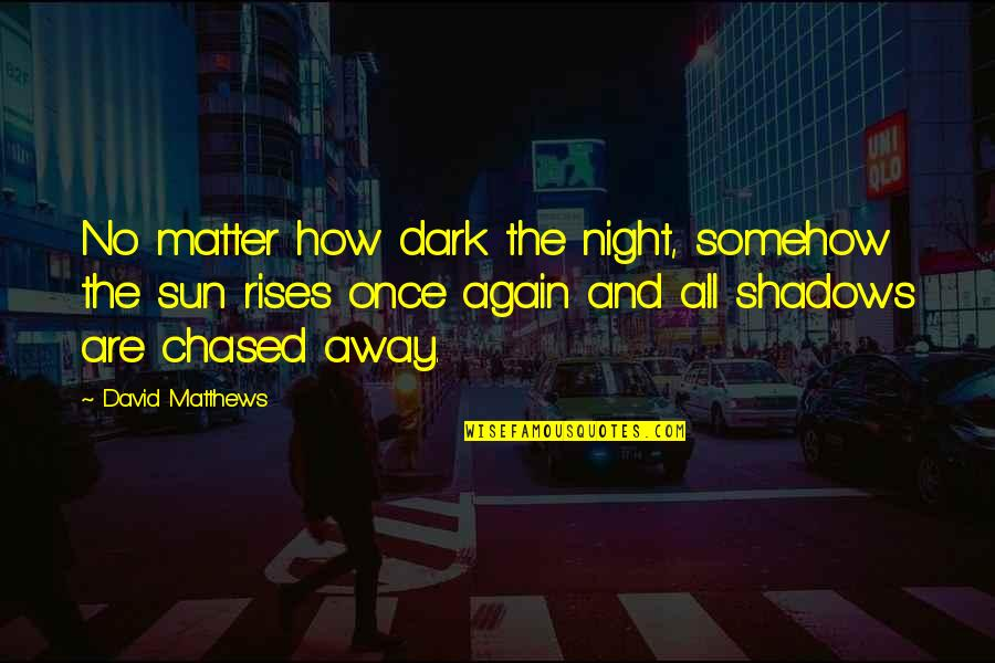 Webpagina Quotes By David Matthews: No matter how dark the night, somehow the