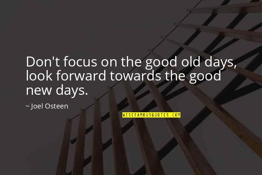 Wed Anniv Quotes By Joel Osteen: Don't focus on the good old days, look