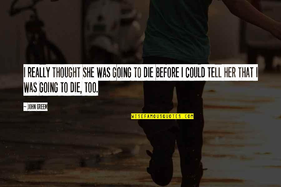 Wed Anniv Quotes By John Greem: I really thought she was going to die