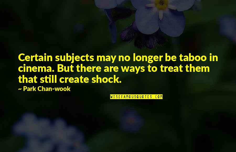 Wed Anniv Quotes By Park Chan-wook: Certain subjects may no longer be taboo in