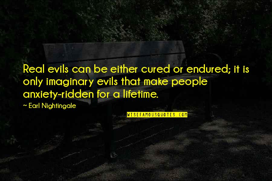 Wedded Couple Quotes By Earl Nightingale: Real evils can be either cured or endured;