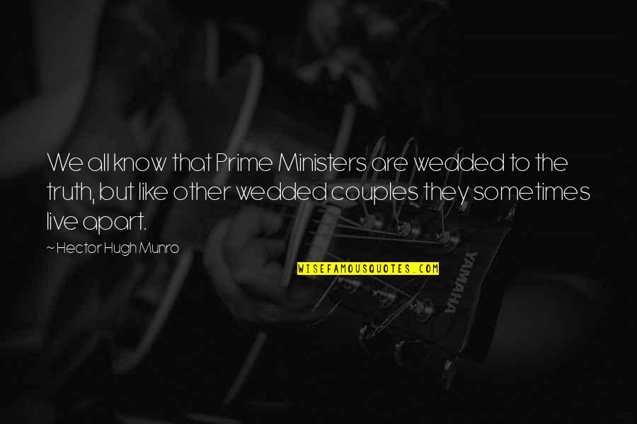 Wedded Couple Quotes By Hector Hugh Munro: We all know that Prime Ministers are wedded