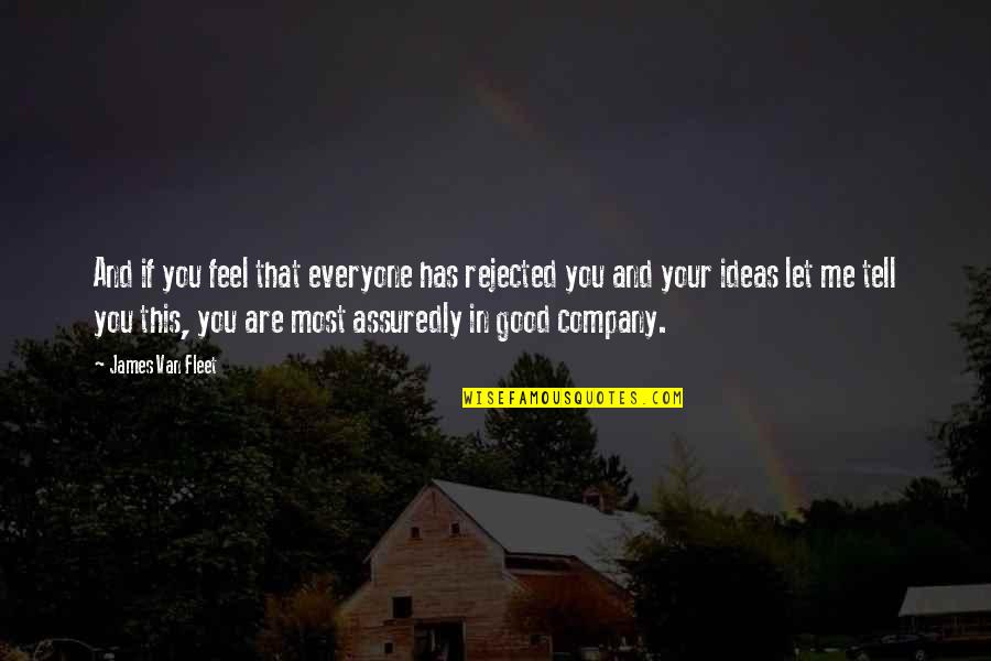 Wedded Couple Quotes By James Van Fleet: And if you feel that everyone has rejected