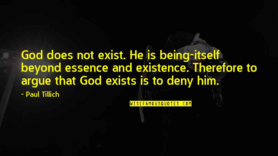 Wedded Couple Quotes By Paul Tillich: God does not exist. He is being-itself beyond