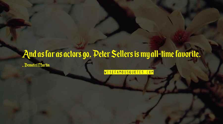 Wedding And Event Planning Quotes By Demetri Martin: And as far as actors go, Peter Sellers