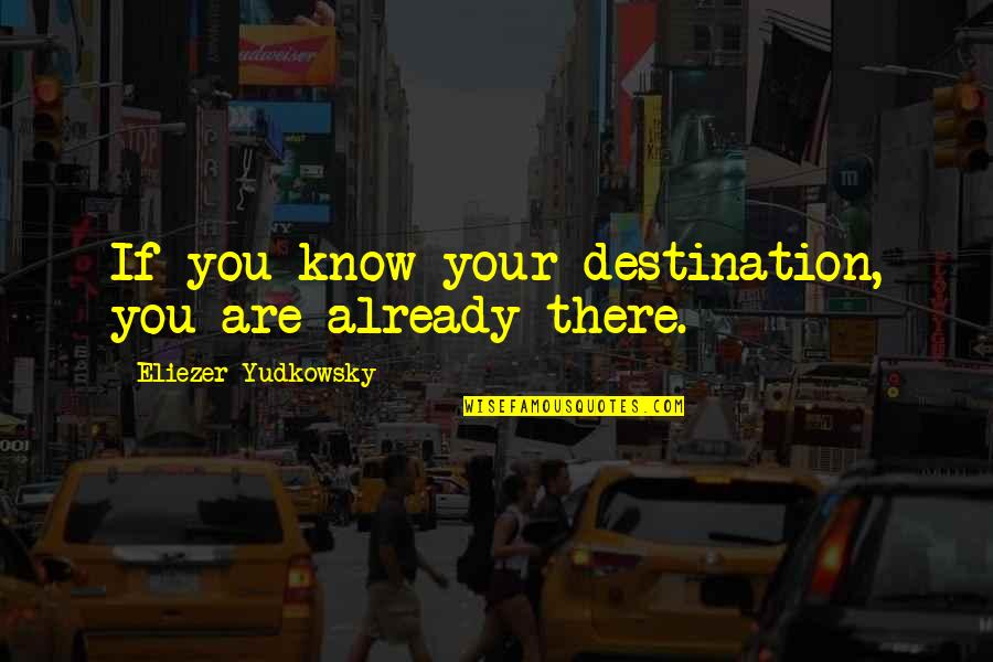 Wedding Anniversary Invitation Quotes By Eliezer Yudkowsky: If you know your destination, you are already