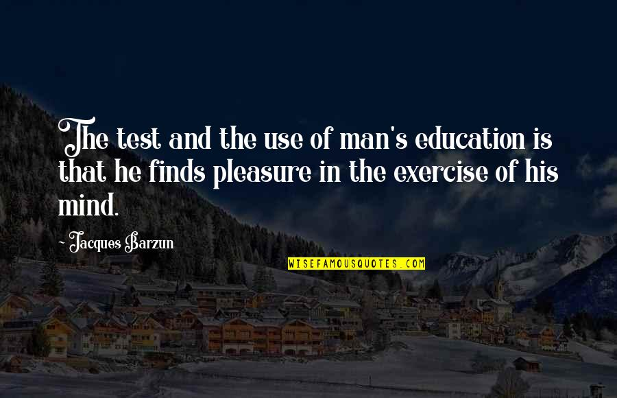 Wedding Anniversary Invitation Quotes By Jacques Barzun: The test and the use of man's education