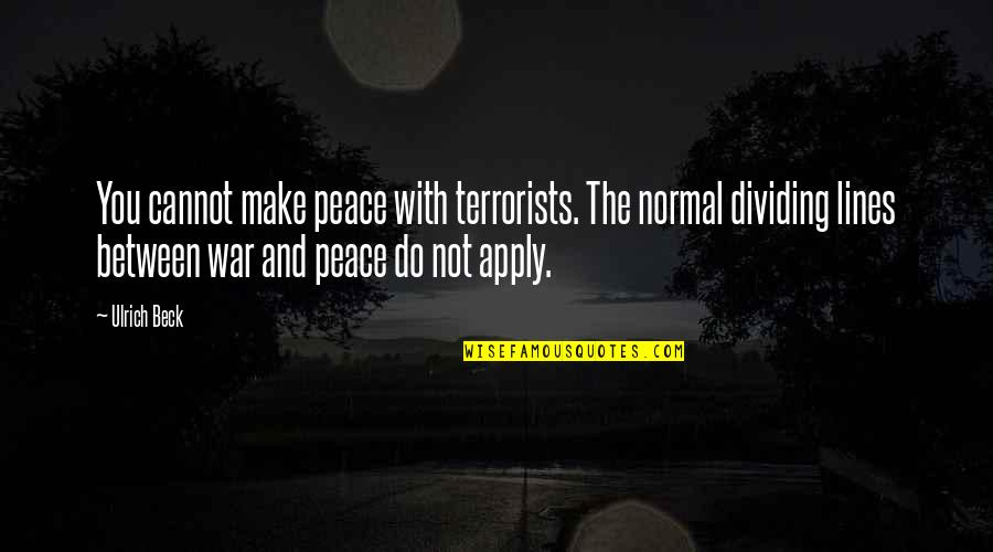 Wedding Anniversary Invitation Quotes By Ulrich Beck: You cannot make peace with terrorists. The normal