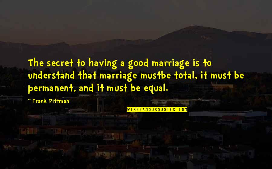 Wedding Anniversary Quotes By Frank Pittman: The secret to having a good marriage is