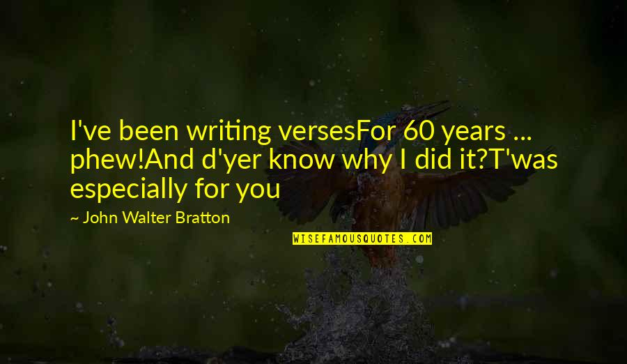 Wedding Anniversary Quotes By John Walter Bratton: I've been writing versesFor 60 years ... phew!And