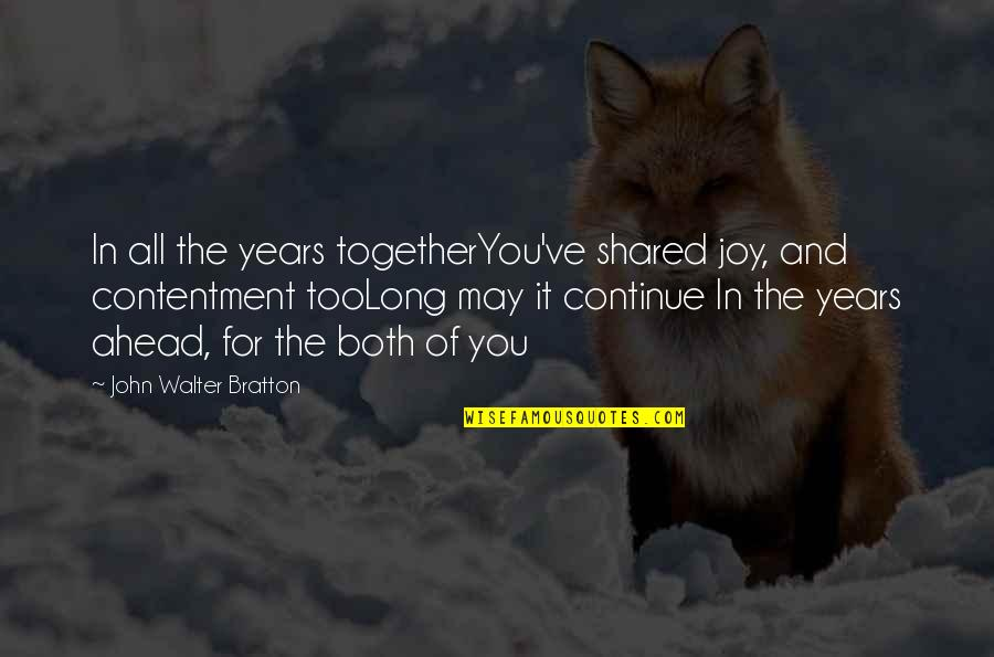 Wedding Anniversary Quotes By John Walter Bratton: In all the years togetherYou've shared joy, and