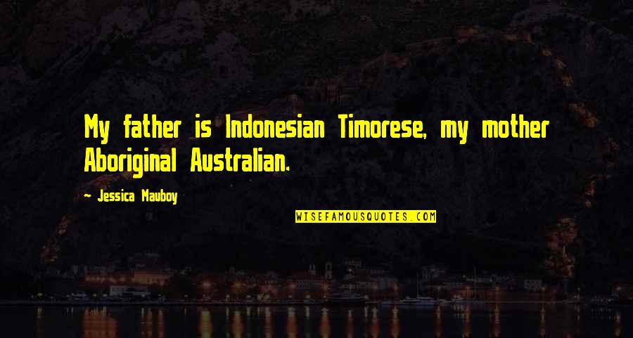 Wedding Announcements Quotes By Jessica Mauboy: My father is Indonesian Timorese, my mother Aboriginal