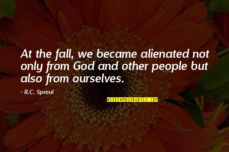 Wedding Announcements Quotes By R.C. Sproul: At the fall, we became alienated not only