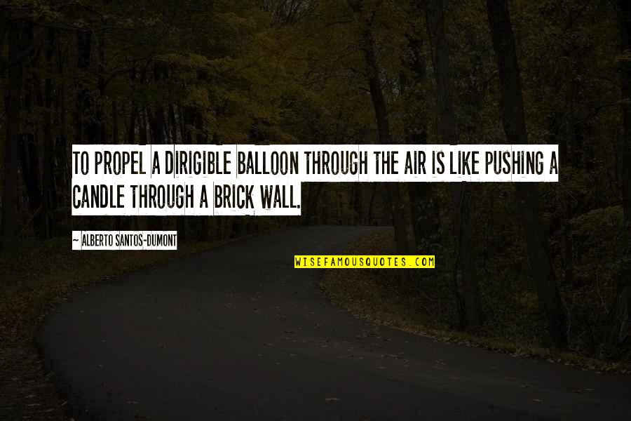 Wedding Appropriate Quotes By Alberto Santos-Dumont: To propel a dirigible balloon through the air