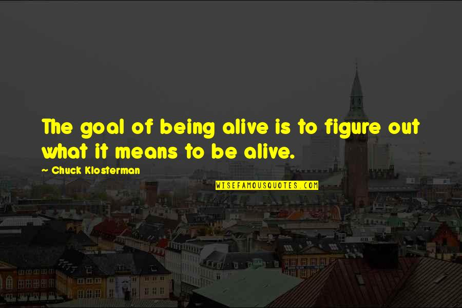 Wedding Appropriate Quotes By Chuck Klosterman: The goal of being alive is to figure