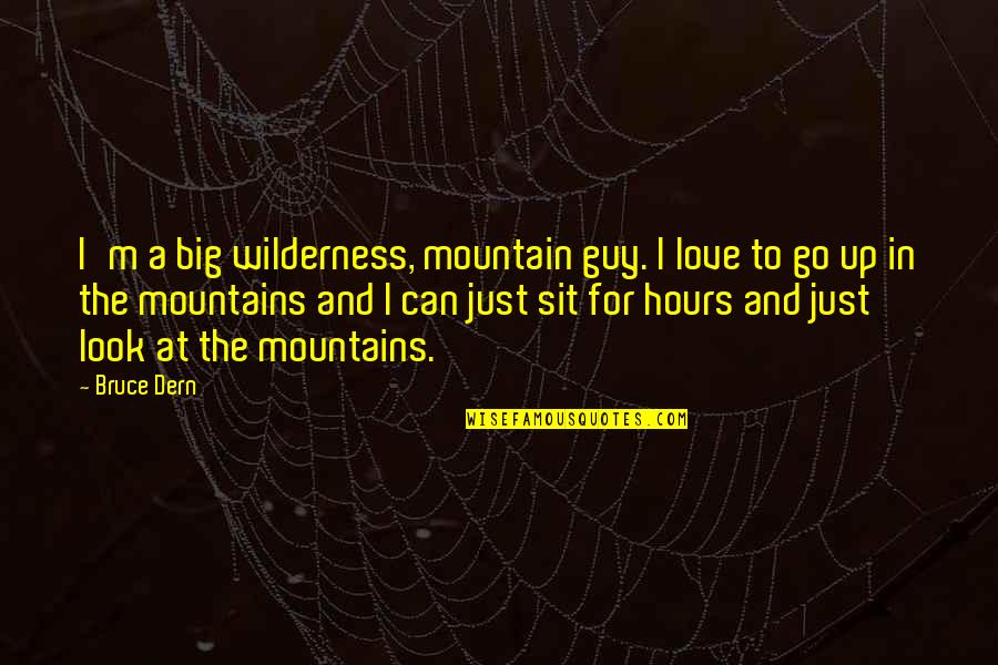 Wedding Bubbles Quotes By Bruce Dern: I'm a big wilderness, mountain guy. I love