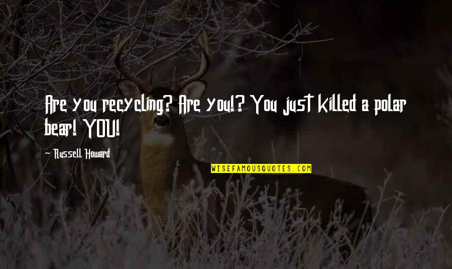 Wedding Bubbles Quotes By Russell Howard: Are you recycling? Are you!? You just killed