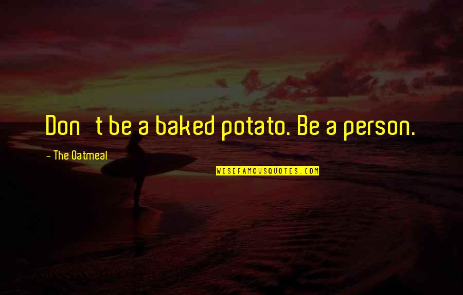 Wedding Day Getting Ready Quotes By The Oatmeal: Don't be a baked potato. Be a person.