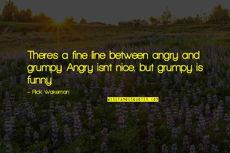 Wedding Dress Fitting Quotes By Rick Wakeman: There's a fine line between angry and grumpy.