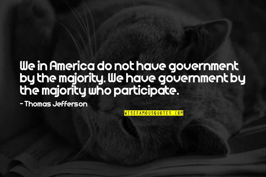 Wedding Dress Fitting Quotes By Thomas Jefferson: We in America do not have government by