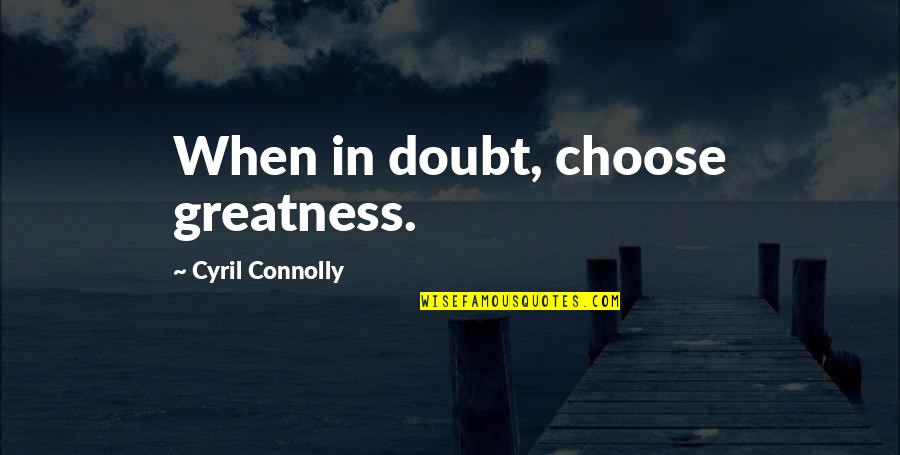 Wedding Flag Quotes By Cyril Connolly: When in doubt, choose greatness.
