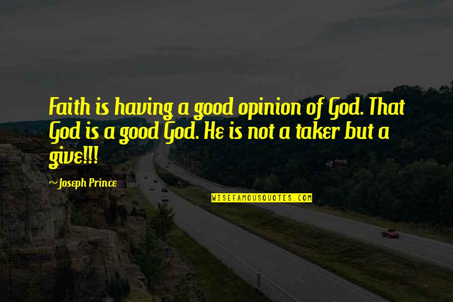 Wedding Flag Quotes By Joseph Prince: Faith is having a good opinion of God.