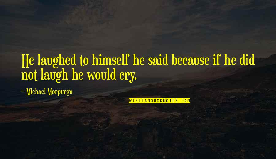 Wedding Flag Quotes By Michael Morpurgo: He laughed to himself he said because if