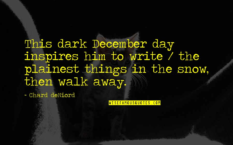 Wedding Invitation Wording For Friends Quotes By Chard DeNiord: This dark December day inspires him to write