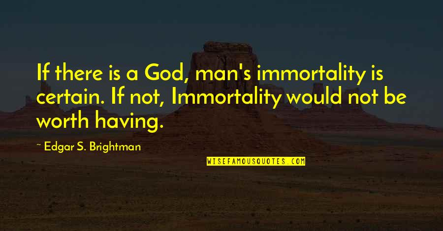 Wedding Invitation Wording For Friends Quotes By Edgar S. Brightman: If there is a God, man's immortality is