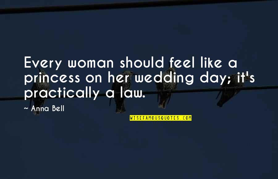 Wedding Love Quotes By Anna Bell: Every woman should feel like a princess on