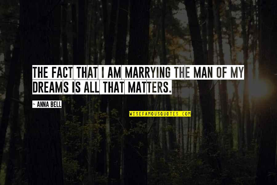 Wedding Love Quotes By Anna Bell: The fact that I am marrying the man