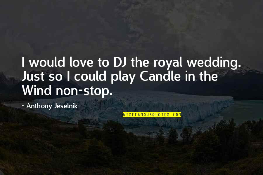 Wedding Love Quotes By Anthony Jeselnik: I would love to DJ the royal wedding.