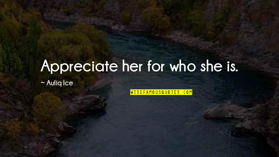 Wedding Love Quotes By Auliq Ice: Appreciate her for who she is.