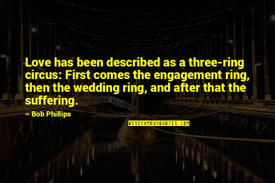 Wedding Love Quotes By Bob Phillips: Love has been described as a three-ring circus:
