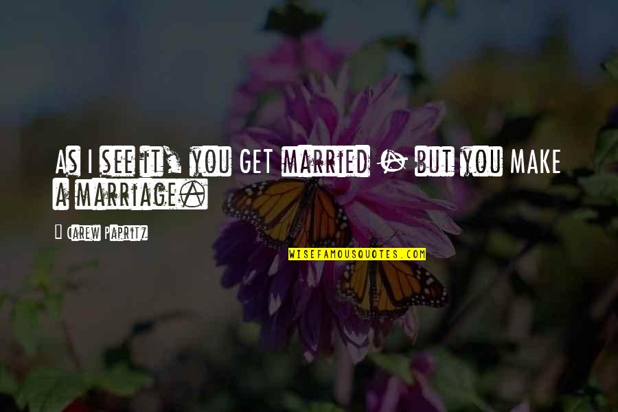 Wedding Love Quotes By Carew Papritz: As I see it, you GET married -