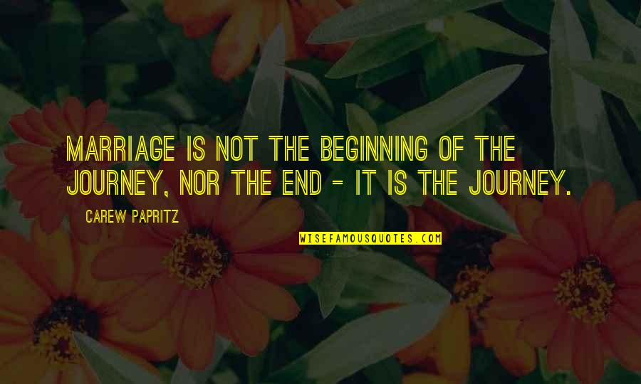 Wedding Love Quotes By Carew Papritz: Marriage is not the beginning of the journey,